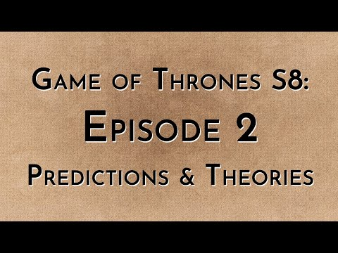 Game of Thrones: S8E02 - Predictions & Theories