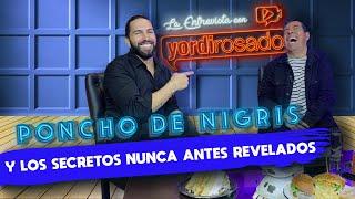 PONCHO DE NIGRIS y LOS SECRETOS nunca antes revelados | La entrevista con Yordi Rosado