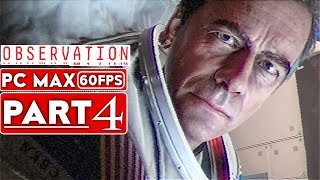OBSERVATION Gameplay Walkthrough Part 4 [1080p HD 60FPS PC MAX SETTINGS] - No Commentary