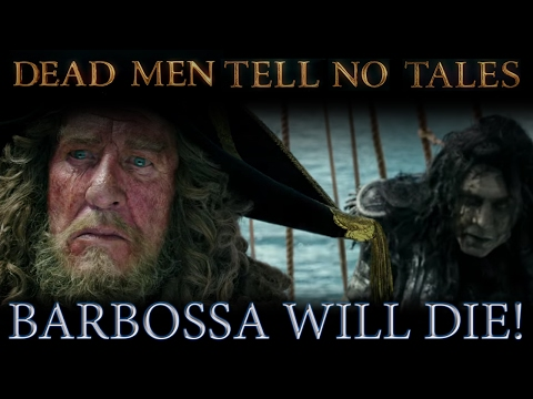Barbossa Will Die - Pirates of The Caribbean Dead Men Tell No Tales THEORY