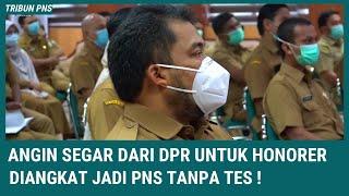 ANGIN SEGAR - DPR Usul Honorer Diangkat Jadi PNS Tanpa Tes !