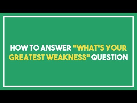 "How to answer ""What's Your Greatest Weakness"" question"