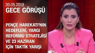 Pençe Harekatı'nın hedefleri ve yargı reformu stratejisi - Gece Görüşü 30.05.2019 Perşembe