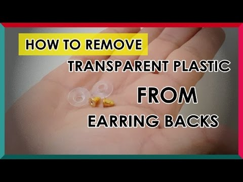 HOW TO REMOVE TRANSPARENT PLASTIC FROM EARRING BACKS