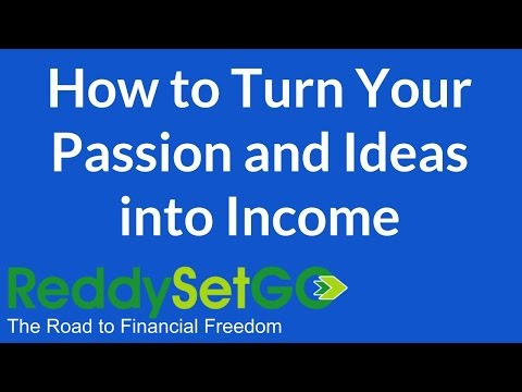 How to Turn Your Passion and Ideas Into Income