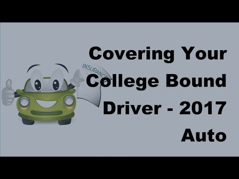Covering Your College Bound Drivers -  2017 Auto Insurance Basics