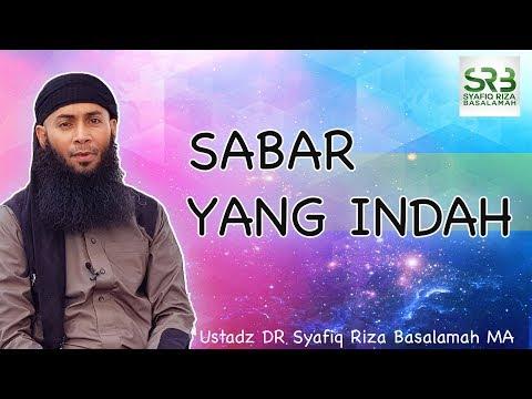 Sabar Yang Indah  - Ustadz DR Syafiq Riza Basalamah MA