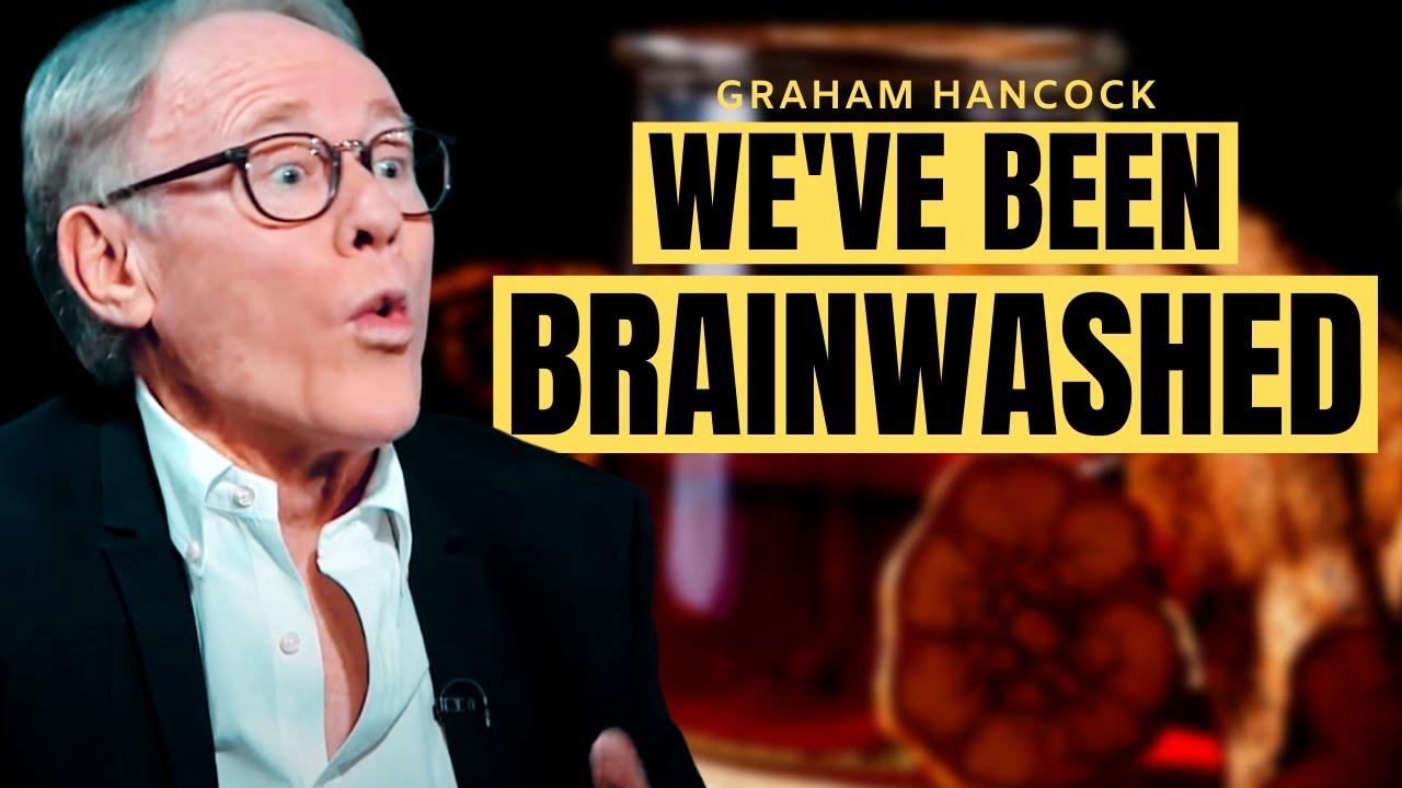 We've Been Brainwashed By A Massive Propaganda Machine – Graham Hancock