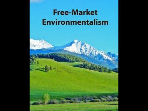 Libertarians More Green than Greens?  Free Market Environmentalism