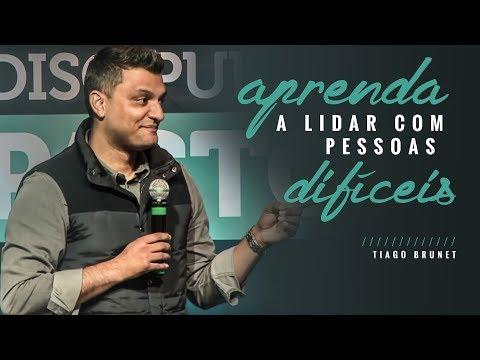 Tiago Brunet - Aprenda a lidar com pessoas difíceis