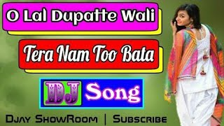 O Lal Dupatte Wali Tera Naam To Bata hit Dj remix songs