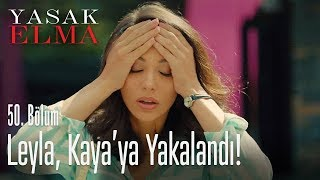 Leyla, Kaya'ya yakalandı! - Yasak Elma 50. Bölüm