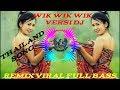 SONG VIRAL Wik Wik Wik Thailand Remix New Dj Full Bass
