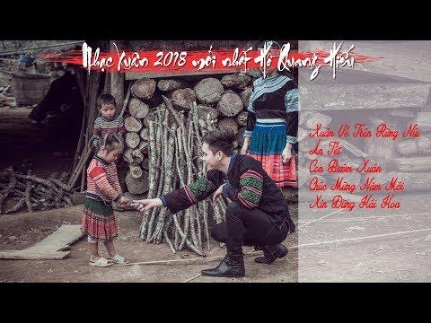 Nhạc Xuân 2018 Mới Nhất Hồ Quang Hiếu   Xuân Về Trên Rừng Núi   Chào Xuân Mậu Tuất