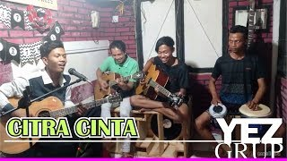 CITRA CINTA - Cipt. Abah H. Rhoma Irama (covered by YEZ Grup)