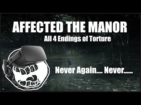 AFFECTED The Manor VR Full Play Through All 4 Endings. Oculus Rift Touch