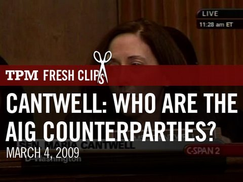 Cantwell: Who Are The AIG Counterparties?