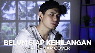 Download BELUM SIAP KEHILANGAN - STEVAN PASARIBU (COVER BY KHAI BAHAR)