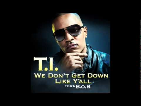 TI   We Don't Get Down Like Y'all Ft BoB [AUDIO]