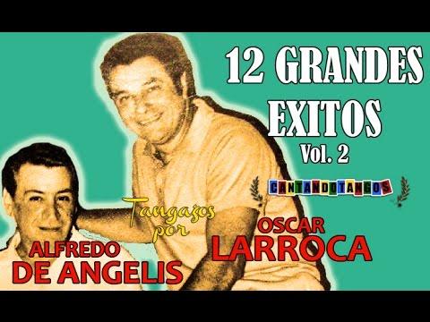 ALFREDO DE ANGELIS - OSCAR LARROCA - 12 GRANDES EXITOS Vol. 2 - por CANTANDO TANGOS 1951 / 1958
