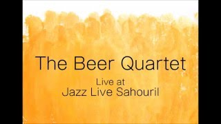 The Beer Quartet Live at Jazz live Sahouril 2016.3.31 Tb 堤健太郎 K...
