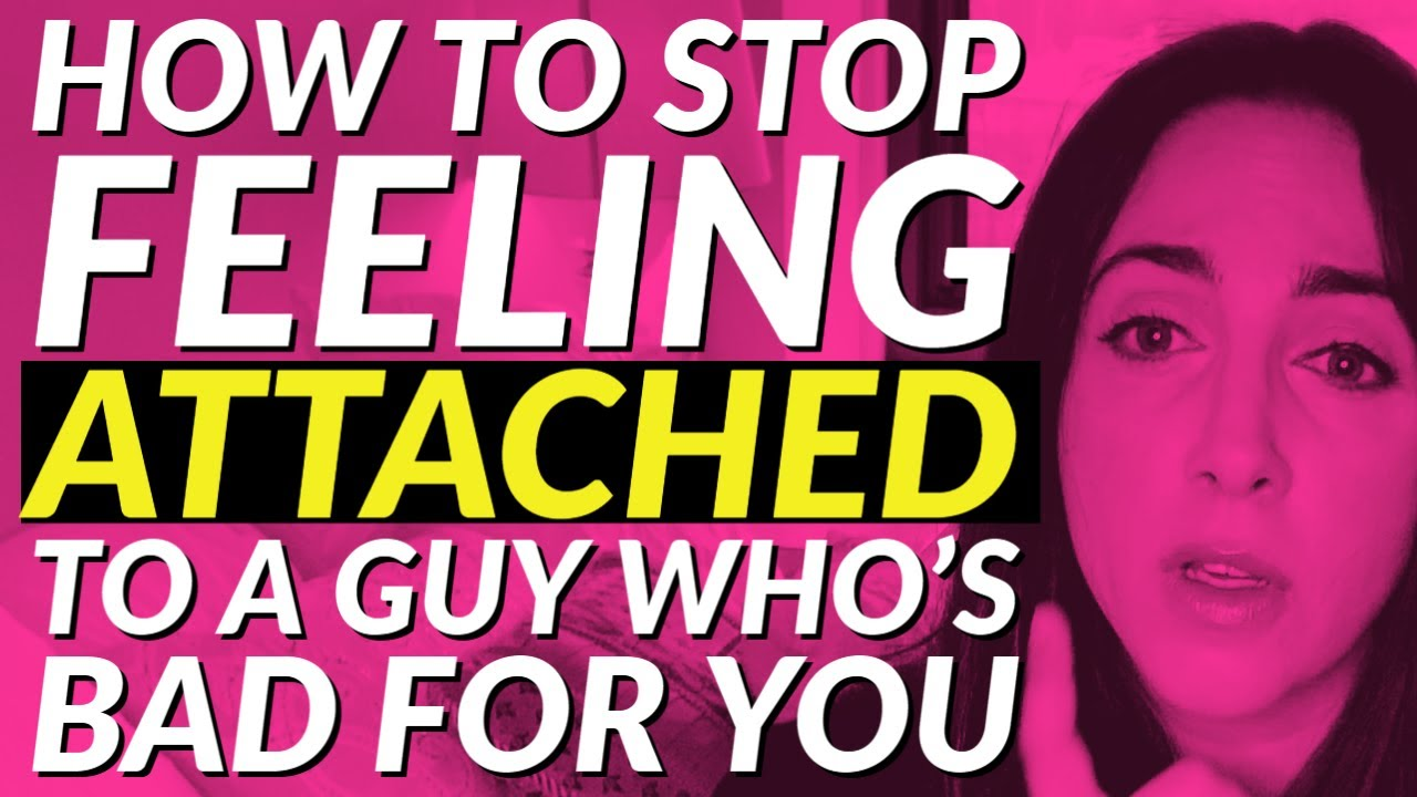How To Stop Feeling Attached To a Guy Who's Bad For You 😎😭