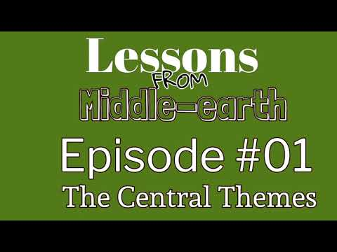 Lessons From Middle-earth #1 The Central Themes