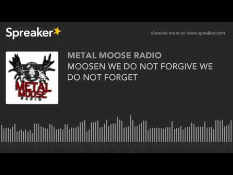 MOOSEN WE DO NOT FORGIVE WE DO NOT FORGET