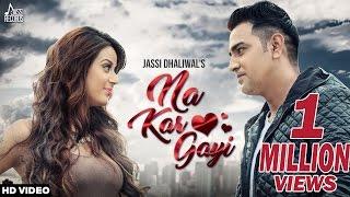Na Kar Gayi | ( Full HD)  | Jassi Dhaliwal  |  New Punjabi Songs 2016 | Latest Punjabi Songs 2016