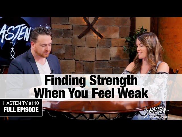 Hasten TV #10 - How to Find Strength When You Feel Weak - Dustan & Darlene Stanley