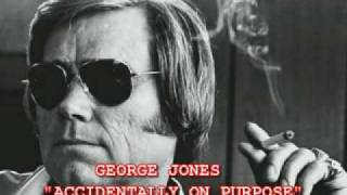 Watch George Jones Accidentally On Purpose video