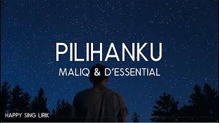 Maliq & D'essential - Pilihanku (Lirik)