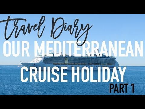 Travel Diary | Our Mediterranean Cruise Holiday | Part 1