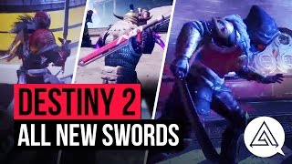 DESTINY 2 | All New Swords So Far - Katana, Broadsword & More!