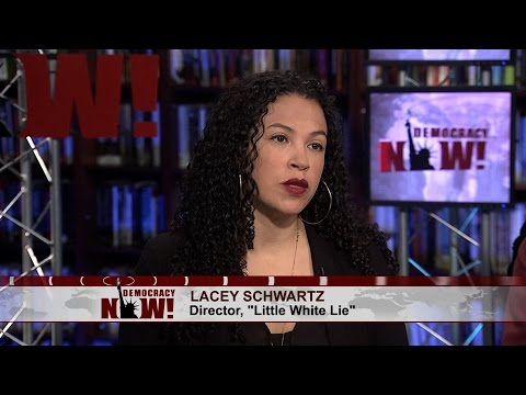 "Rachel Dolezal's Lies & Deception: Interview with Lacey Schwartz, ""Little White Lie"" Filmmaker"