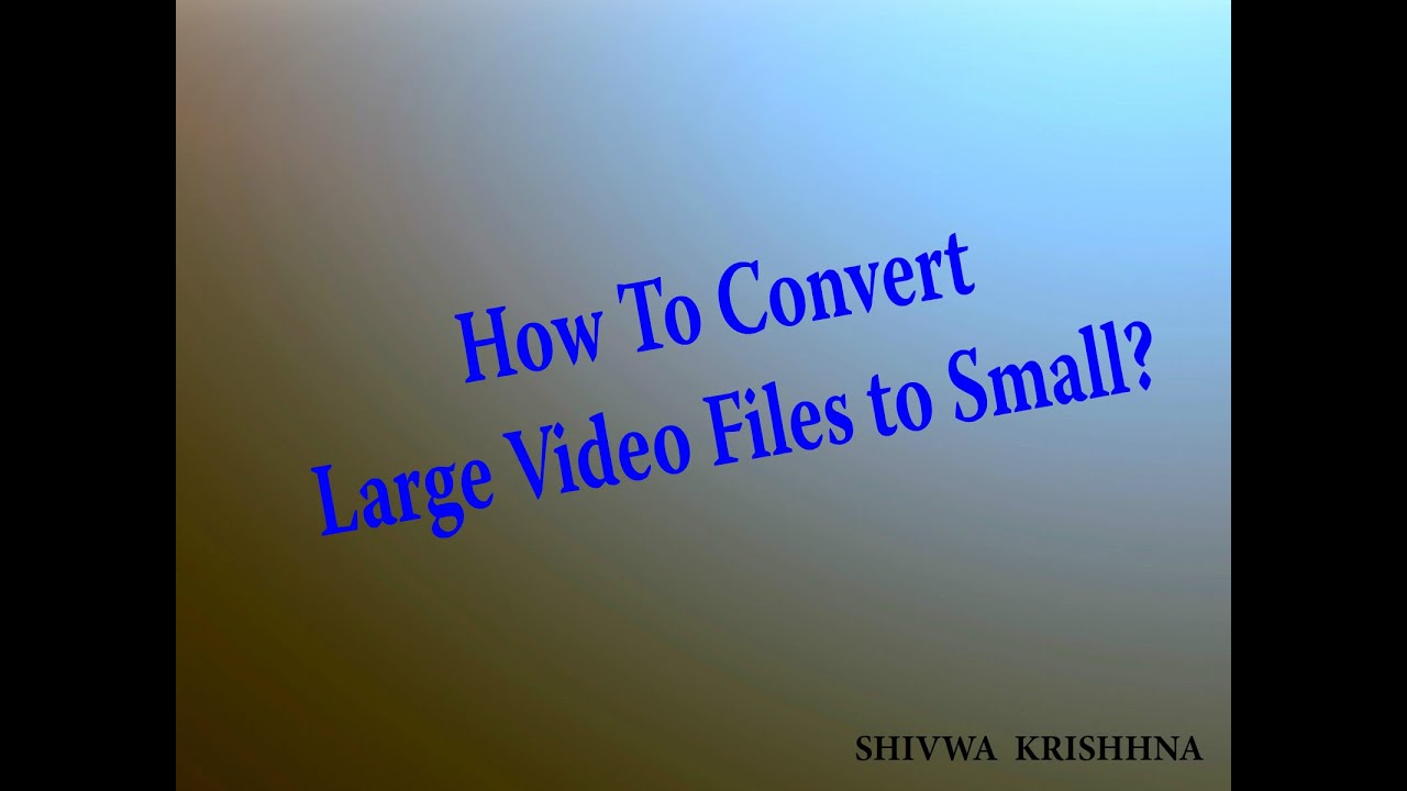 how to convert large video files to small files