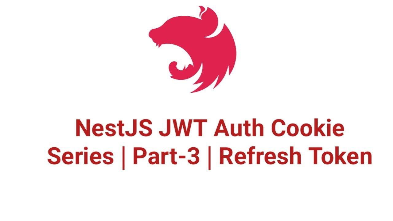 NestJS JWT Auth Cookie Series - Part-3 - Refresh Token