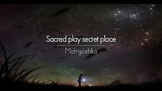 Matryoshka - Sacred play secret place