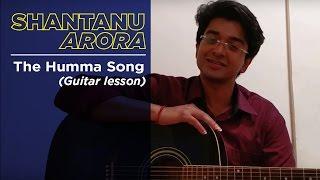 The Humma Song | A.R Rahman | Ok Jaanu | Guitar Lesson | Shantanu Arora