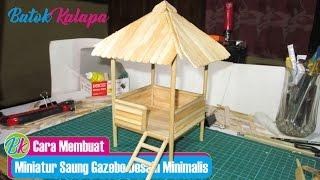 Cara Membuat Miniatur Saung Gazebo Desain Minimalis