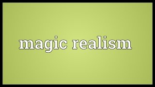 Magic realism Meaning