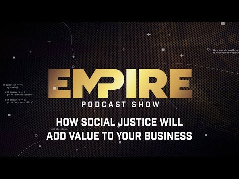 How Social Justice Will Add Value to Your Business | Empire Podcast Show