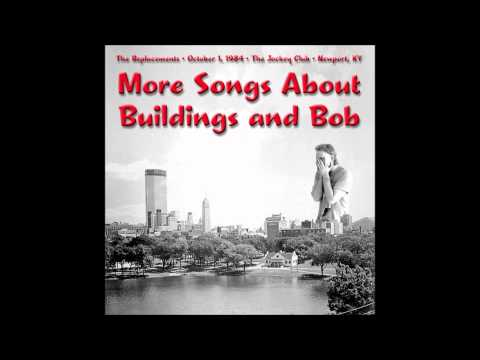 the replacements-more songs about buildings and bob(live kentucky 1984)