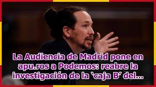 La Audiencia de Madrid pone en apu.ros a Podemos: reabre la investigación de la 'caja B' del...