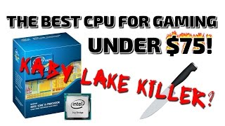 The  BEST CPU for GAMING under $75! The Kaby Lake Killer?