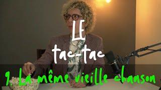 Le Tac-tac 9 : La même vieille chanson // The same old song