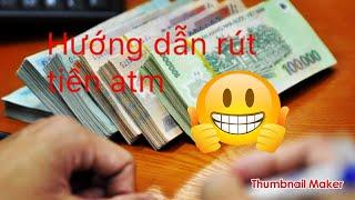 Cách rút tiền ATM | nhanh - dễ hiểu