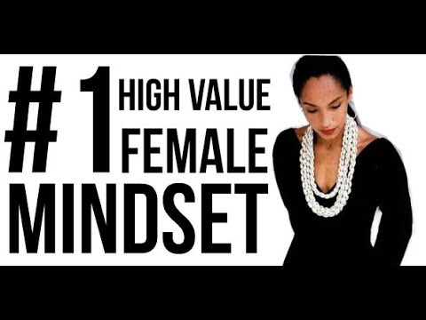 The #1 High Value Female Mindset Every Woman Should Develop | How To Make Him Fall In Love With You
