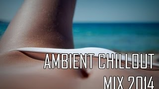 Ambient Chillout Mix 2014 | Vol. 1 | HD