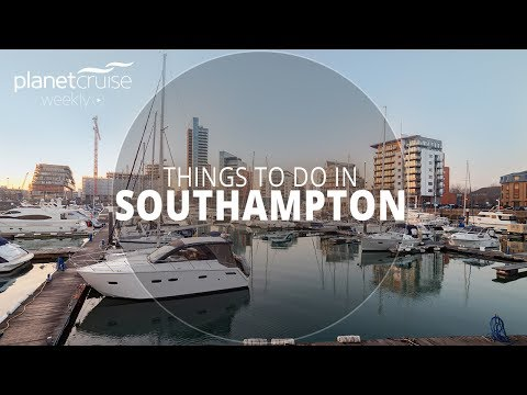 Things to do in Southampton | Planet Cruise Weekly Ep.58